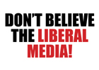 Don't Believe The Liberal Media